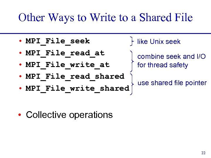 Other Ways to Write to a Shared File • • • MPI_File_seek like Unix