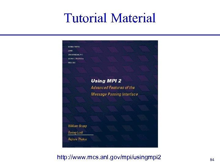 Tutorial Material http: //www. mcs. anl. gov/mpi/usingmpi 2 84