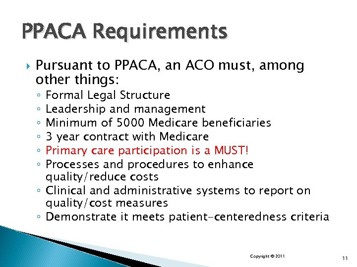 PPACA Requirements Pursuant to PPACA, an ACO must, among other things: Formal Legal Structure