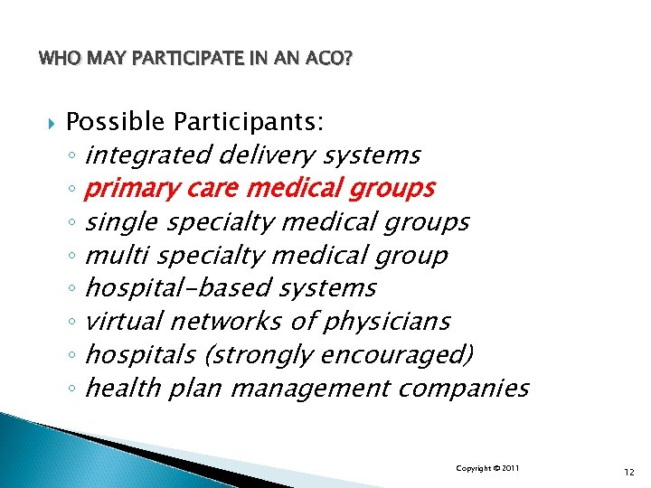 WHO MAY PARTICIPATE IN AN ACO? Possible Participants: ◦ integrated delivery systems ◦ primary