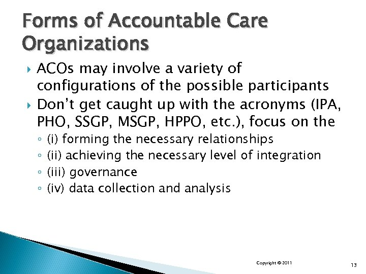 Forms of Accountable Care Organizations ACOs may involve a variety of configurations of the