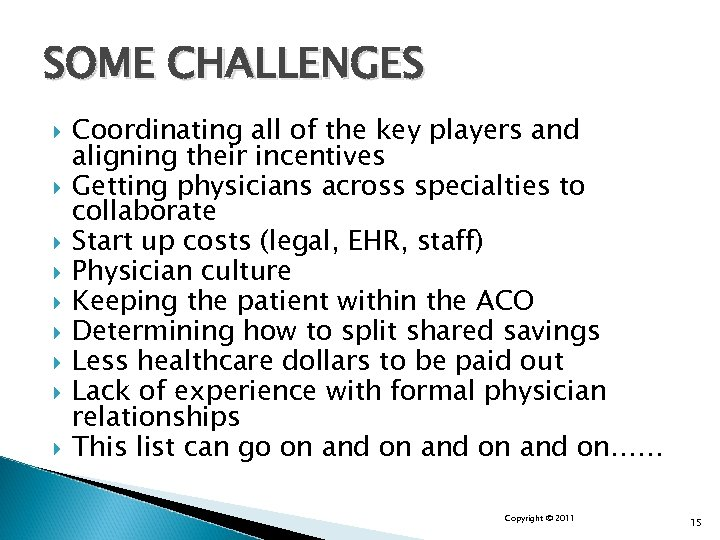 SOME CHALLENGES Coordinating all of the key players and aligning their incentives Getting physicians