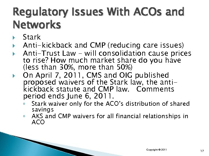 Regulatory Issues With ACOs and Networks Stark Anti-kickback and CMP (reducing care issues) Anti-Trust