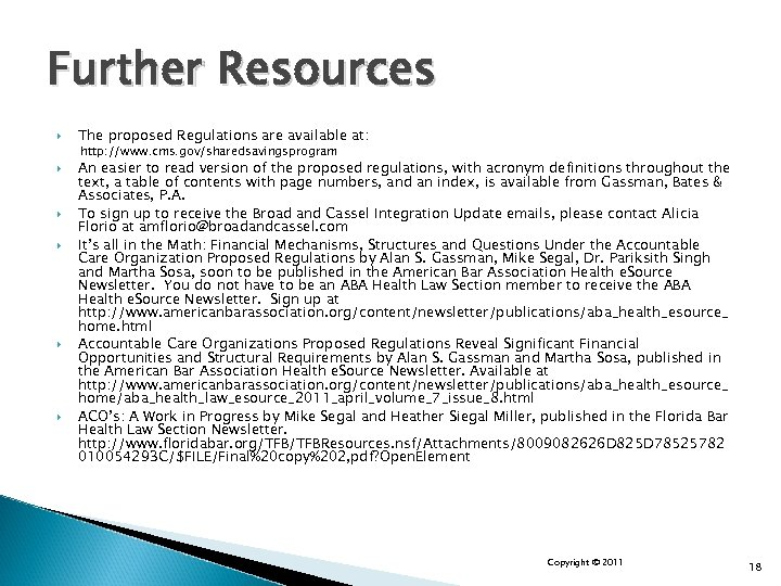 Further Resources The proposed Regulations are available at: http: //www. cms. gov/sharedsavingsprogram An easier