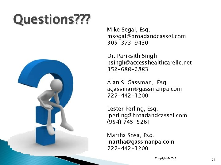 Questions? ? ? Mike Segal, Esq. msegal@broadandcassel. com 305 -373 -9430 Dr. Pariksith Singh