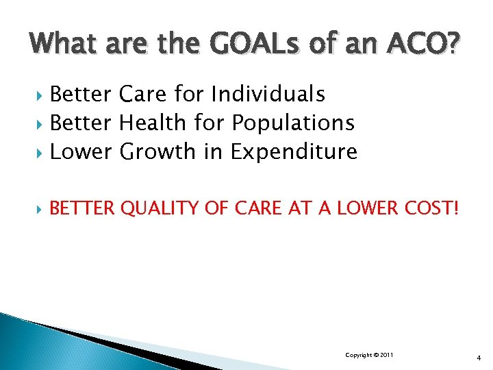 What are the GOALs of an ACO? Better Care for Individuals Better Health for