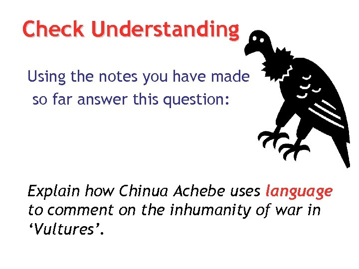 Check Understanding Using the notes you have made so far answer this question: Explain