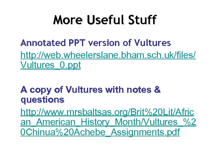 More Useful Stuff Annotated PPT version of Vultures http: //web. wheelerslane. bham. sch. uk/files/