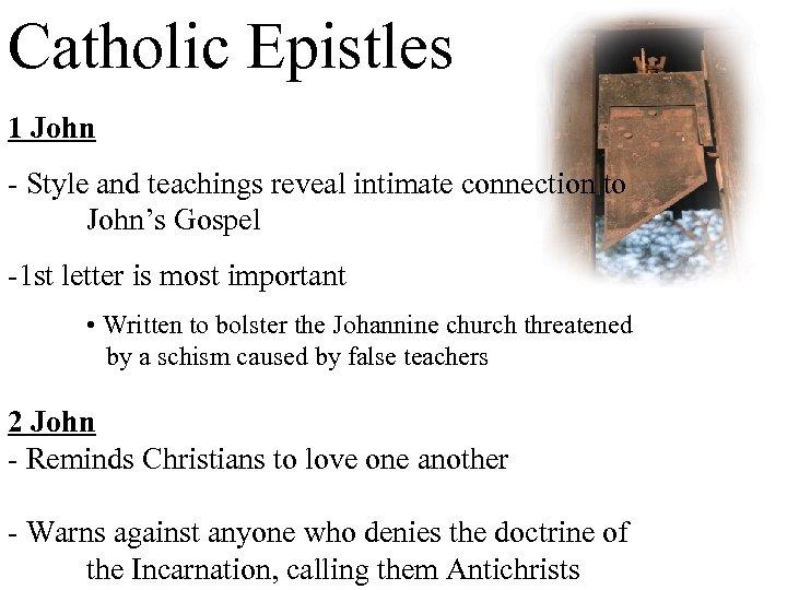Catholic Epistles 1 John - Style and teachings reveal intimate connection to John's Gospel