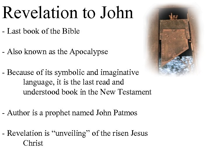 Revelation to John - Last book of the Bible - Also known as the