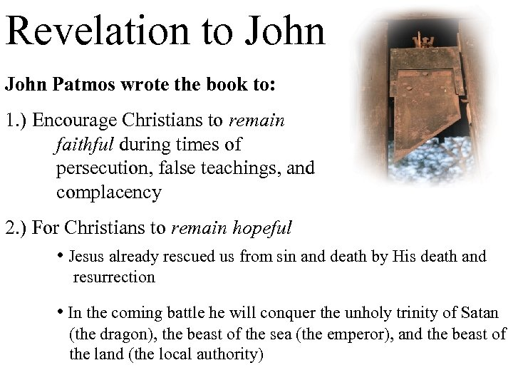 Revelation to John Patmos wrote the book to: 1. ) Encourage Christians to remain