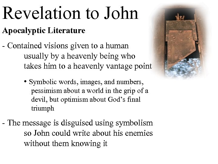 Revelation to John Apocalyptic Literature - Contained visions given to a human usually by