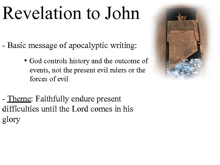 Revelation to John - Basic message of apocalyptic writing: • God controls history and