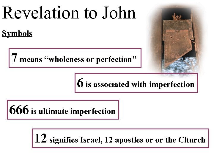 "Revelation to John Symbols 7 means ""wholeness or perfection"" 6 is associated with imperfection"