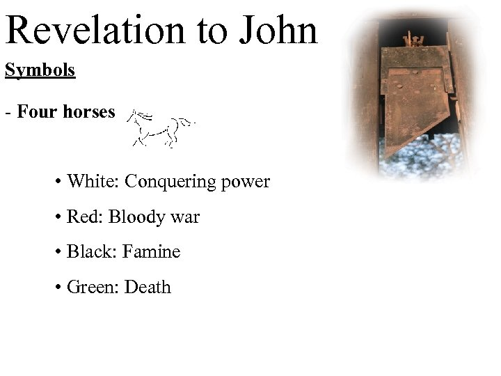 Revelation to John Symbols - Four horses • White: Conquering power • Red: Bloody