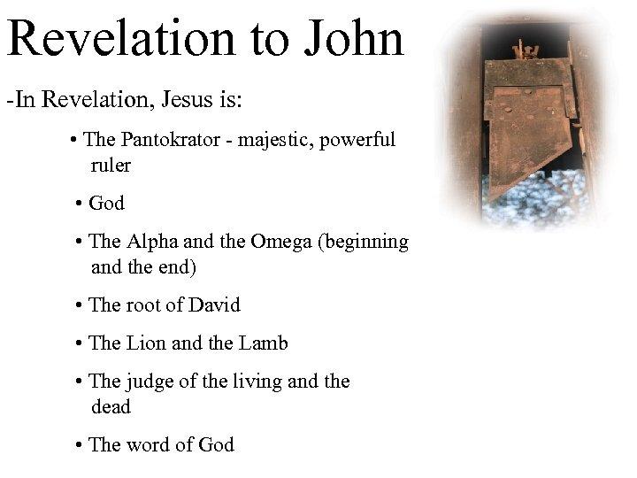 Revelation to John -In Revelation, Jesus is: • The Pantokrator - majestic, powerful ruler