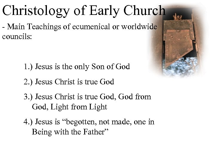 Christology of Early Church - Main Teachings of ecumenical or worldwide councils: 1. )