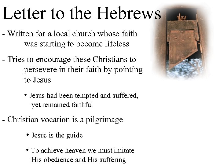 Letter to the Hebrews - Written for a local church whose faith was starting