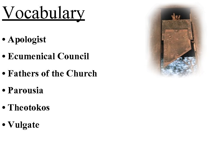 Vocabulary • Apologist • Ecumenical Council • Fathers of the Church • Parousia •