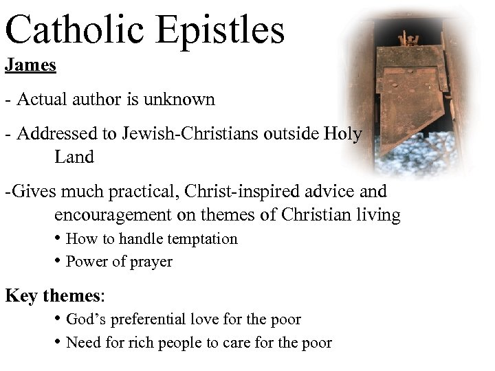 Catholic Epistles James - Actual author is unknown - Addressed to Jewish-Christians outside Holy
