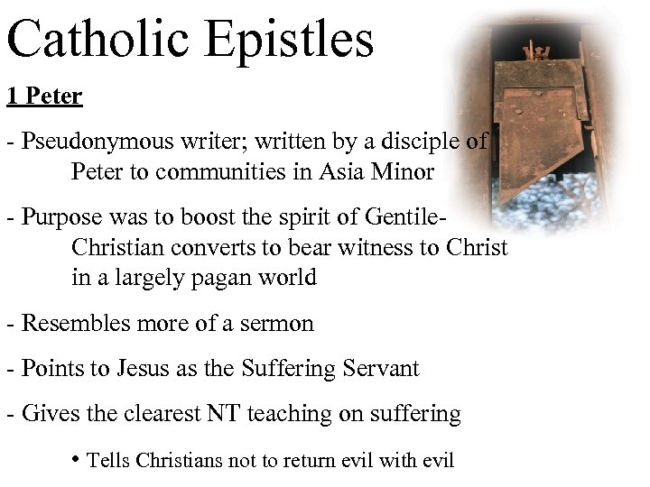Catholic Epistles 1 Peter - Pseudonymous writer; written by a disciple of Peter to