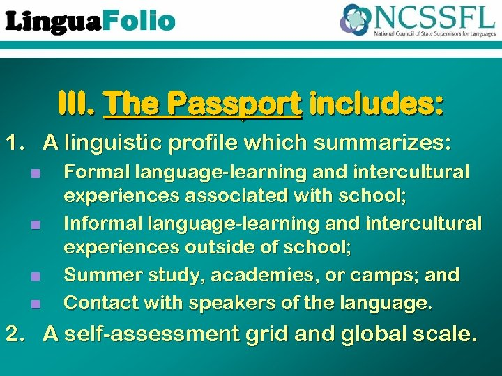 III. The Passport includes: 1. A linguistic profile which summarizes: n n Formal language-learning