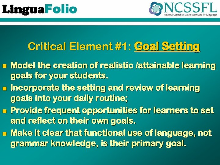 Critical Element #1: Goal Setting n n Model the creation of realistic /attainable learning