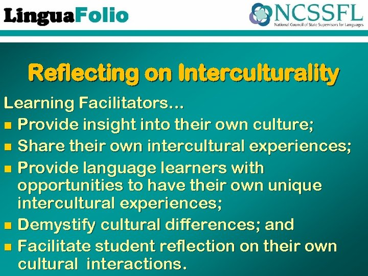 Reflecting on Interculturality Learning Facilitators… n Provide insight into their own culture; n Share
