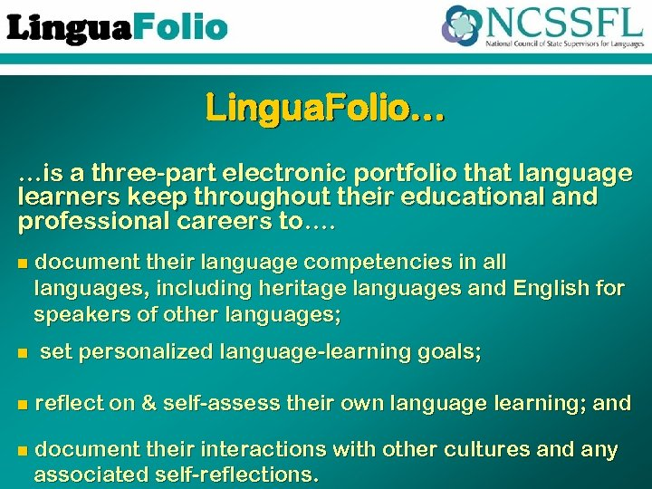 Lingua. Folio… …is a three-part electronic portfolio that language learners keep throughout their educational
