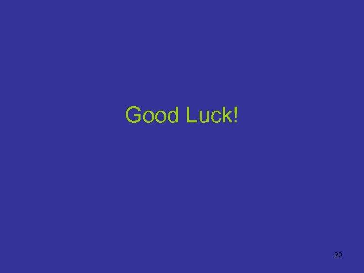 Good Luck! 20