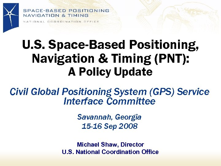 U. S. Space-Based Positioning, Navigation & Timing (PNT): A Policy Update Civil Global Positioning