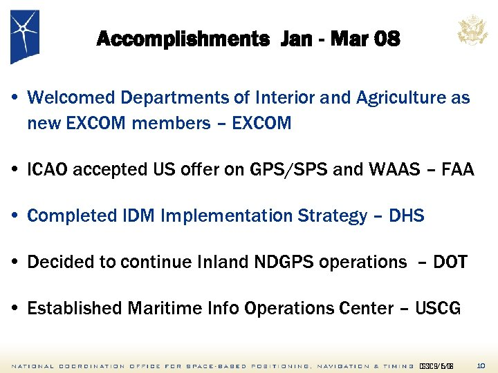 Accomplishments Jan - Mar 08 • Welcomed Departments of Interior and Agriculture as new