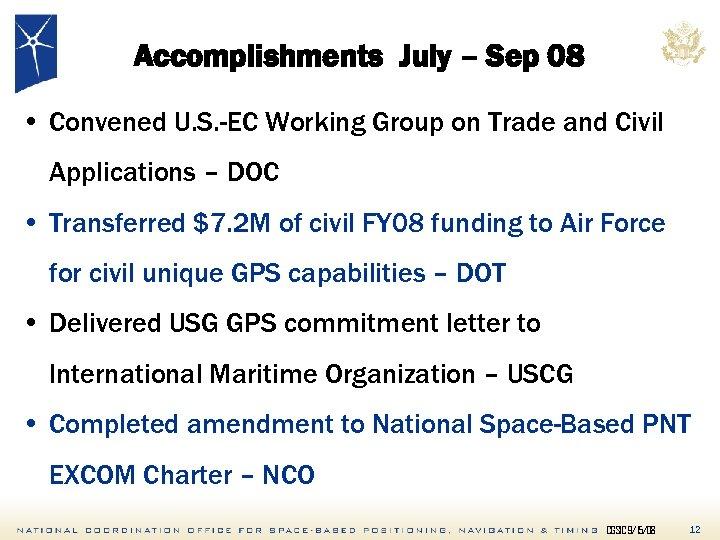 Accomplishments July – Sep 08 • Convened U. S. -EC Working Group on Trade