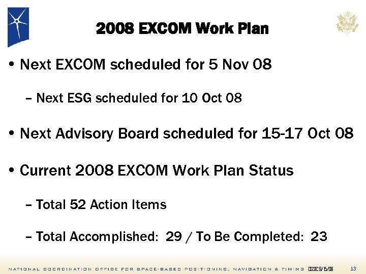 2008 EXCOM Work Plan • Next EXCOM scheduled for 5 Nov 08 – Next