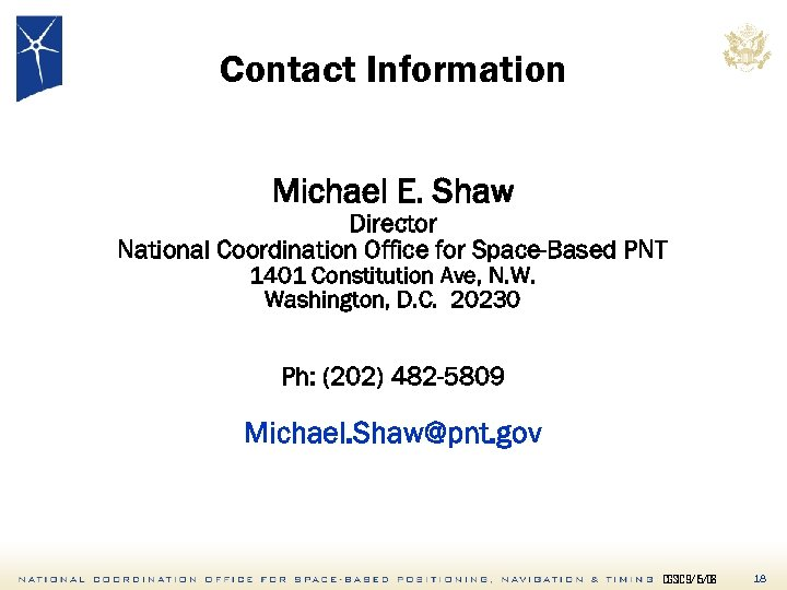 Contact Information Michael E. Shaw Director National Coordination Office for Space-Based PNT 1401 Constitution
