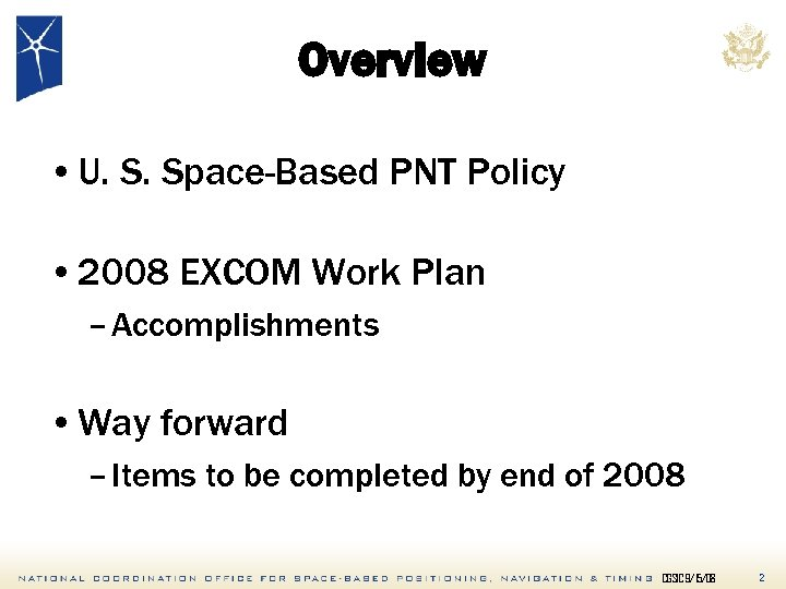 Overview • U. S. Space-Based PNT Policy • 2008 EXCOM Work Plan – Accomplishments