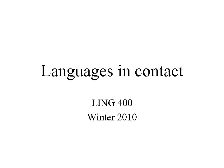 Languages in contact LING 400 Winter 2010