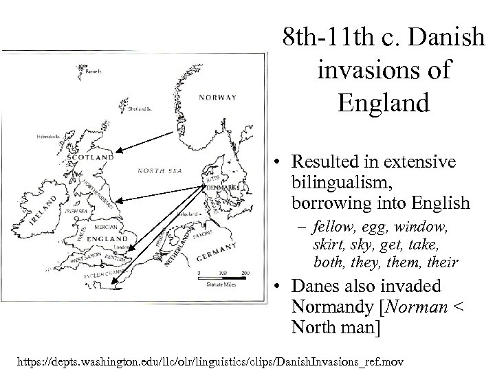 8 th-11 th c. Danish invasions of England • Resulted in extensive bilingualism, borrowing