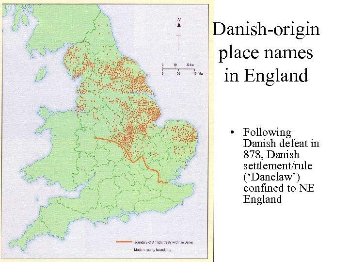 Danish-origin place names in England • Following Danish defeat in 878, Danish settlement/rule ('Danelaw')