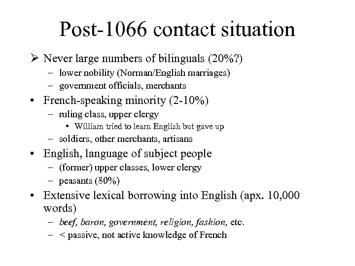Post-1066 contact situation Ø Never large numbers of bilinguals (20%? ) – lower nobility