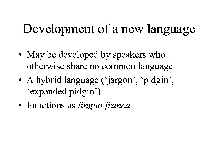 Development of a new language • May be developed by speakers who otherwise share