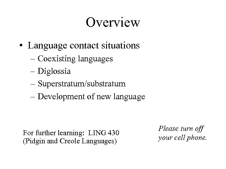 Overview • Language contact situations – Coexisting languages – Diglossia – Superstratum/substratum – Development