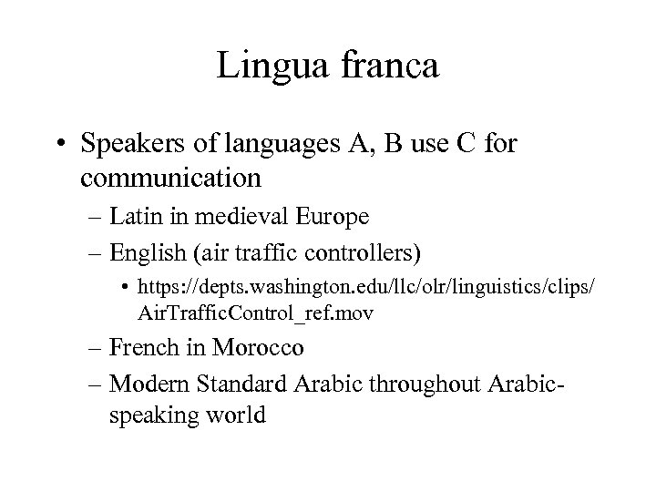 Lingua franca • Speakers of languages A, B use C for communication – Latin