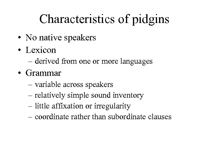 Characteristics of pidgins • No native speakers • Lexicon – derived from one or