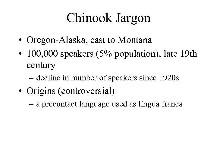 Chinook Jargon • Oregon-Alaska, east to Montana • 100, 000 speakers (5% population), late