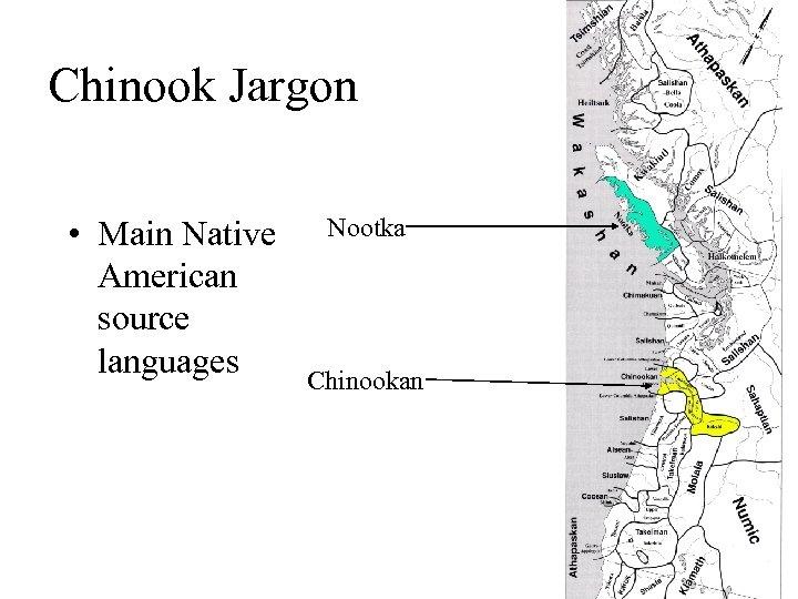 Chinook Jargon • Main Native American source languages Nootka Chinookan