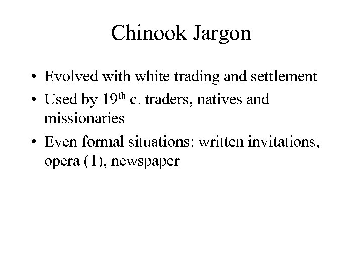 Chinook Jargon • Evolved with white trading and settlement • Used by 19 th