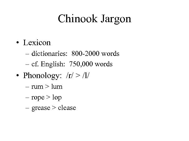 Chinook Jargon • Lexicon – dictionaries: 800 -2000 words – cf. English: 750, 000