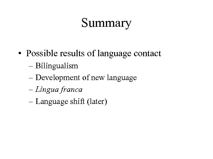 Summary • Possible results of language contact – Bilingualism – Development of new language