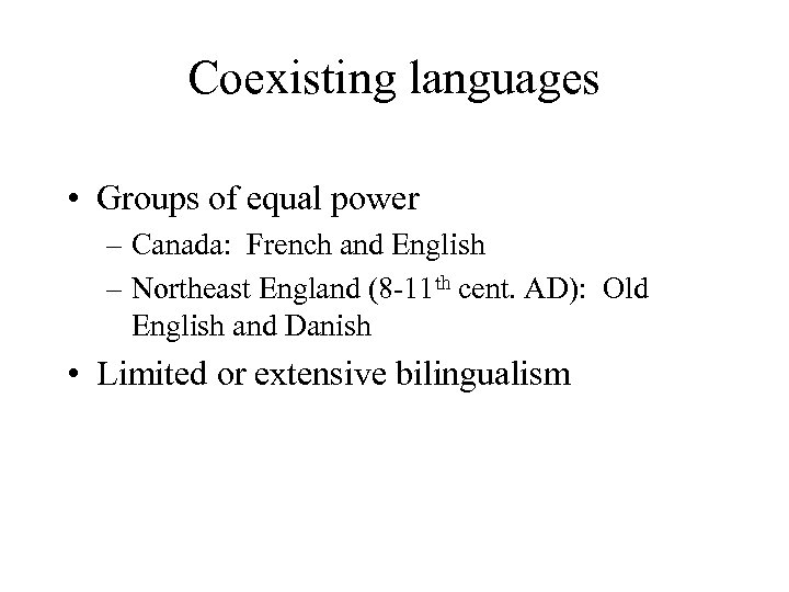 Coexisting languages • Groups of equal power – Canada: French and English – Northeast